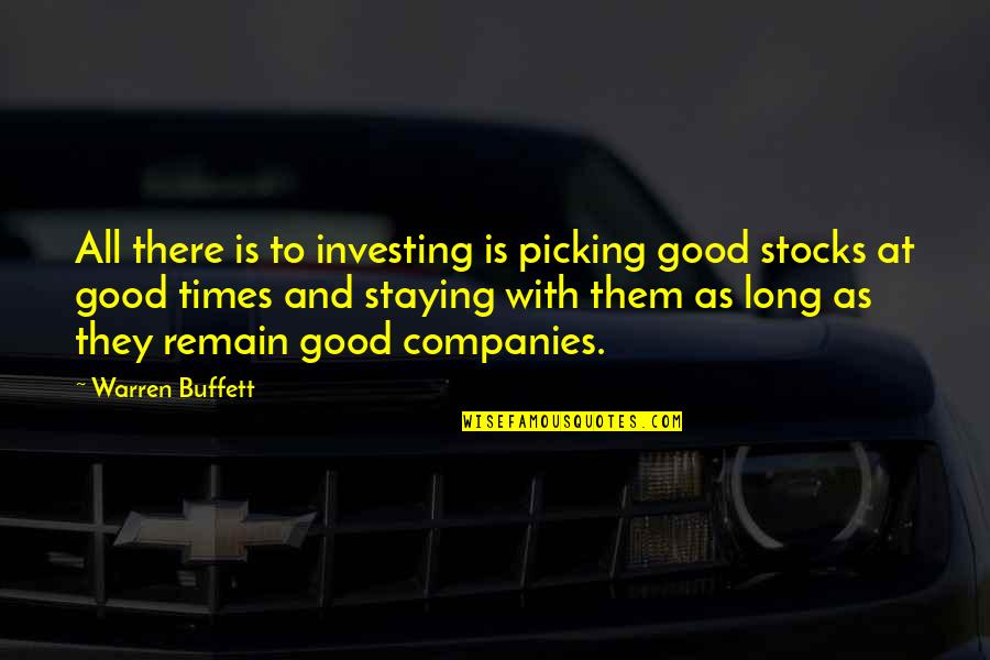 Stocks From Warren Buffett Quotes By Warren Buffett: All there is to investing is picking good