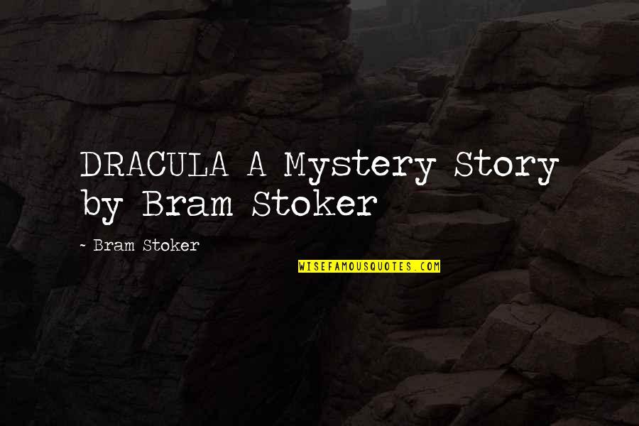 Stoker Best Quotes By Bram Stoker: DRACULA A Mystery Story by Bram Stoker