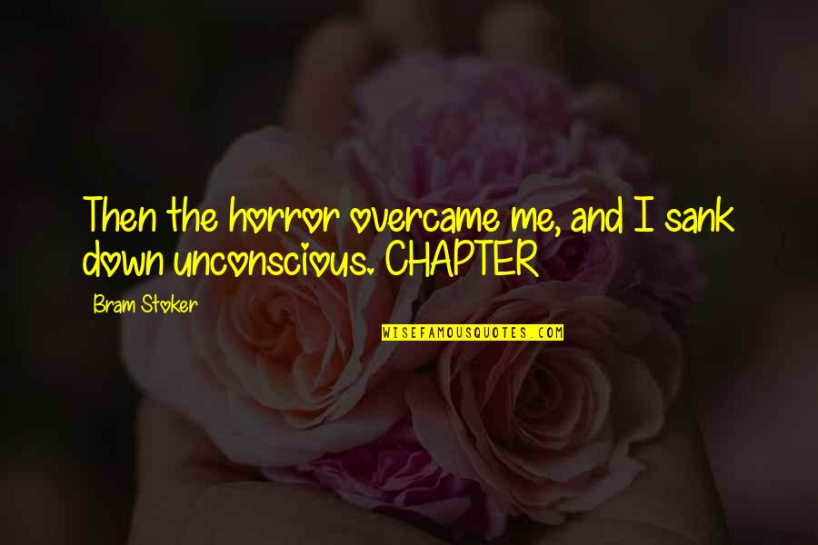 Stoker Best Quotes By Bram Stoker: Then the horror overcame me, and I sank