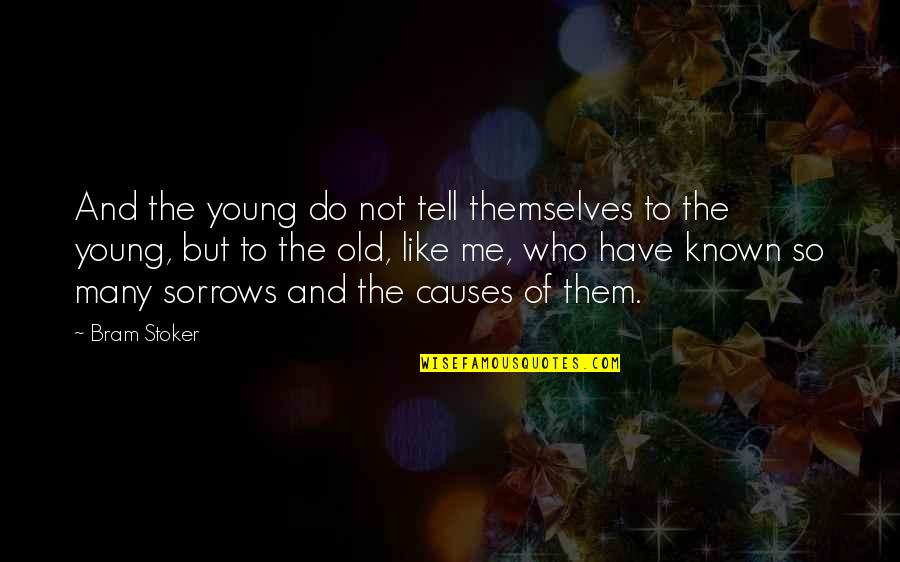 Stoker Best Quotes By Bram Stoker: And the young do not tell themselves to