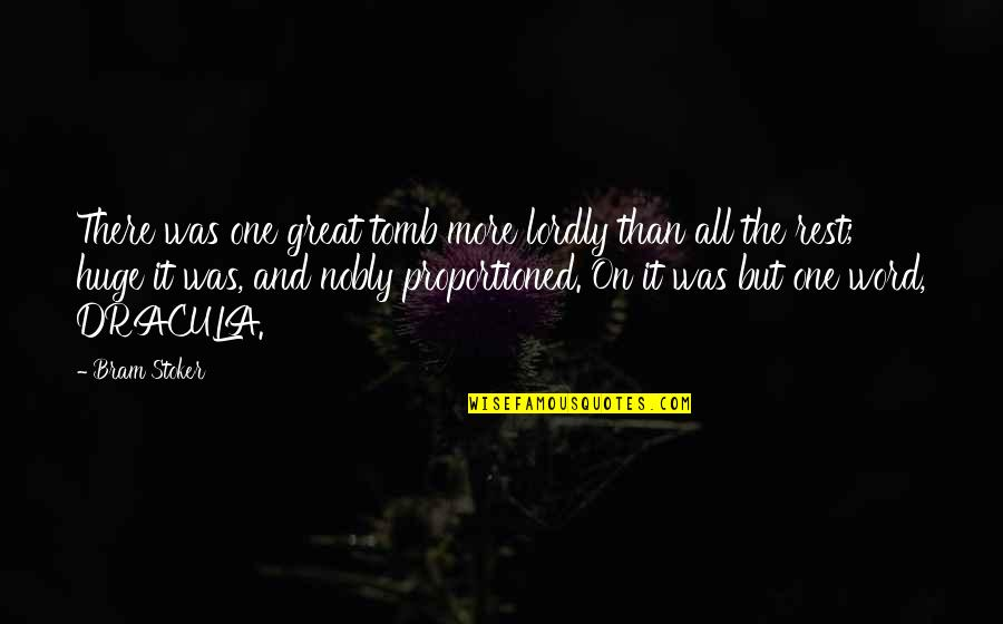 Stoker Quotes By Bram Stoker: There was one great tomb more lordly than