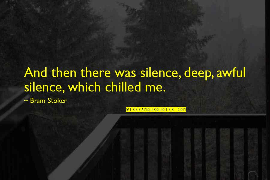 Stoker Quotes By Bram Stoker: And then there was silence, deep, awful silence,