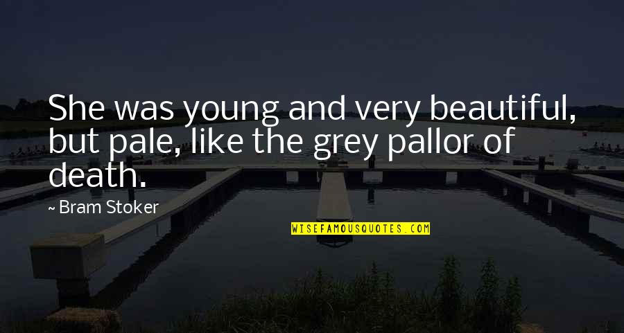 Stoker Quotes By Bram Stoker: She was young and very beautiful, but pale,