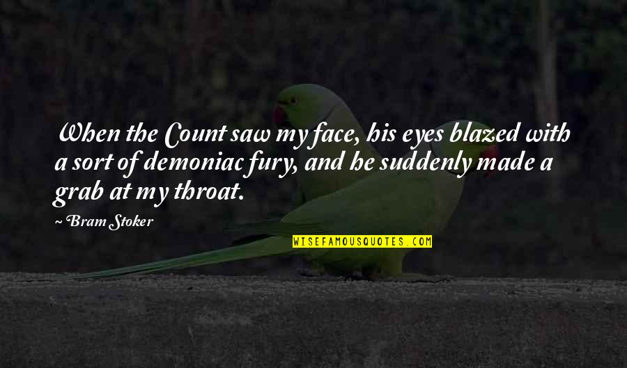 Stoker Quotes By Bram Stoker: When the Count saw my face, his eyes