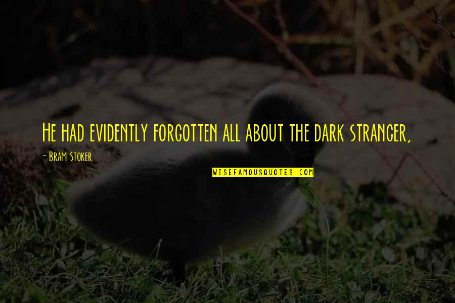 Stoker Quotes By Bram Stoker: He had evidently forgotten all about the dark