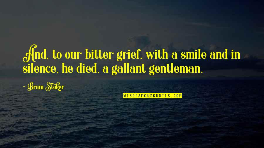 Stoker Quotes By Bram Stoker: And, to our bitter grief, with a smile