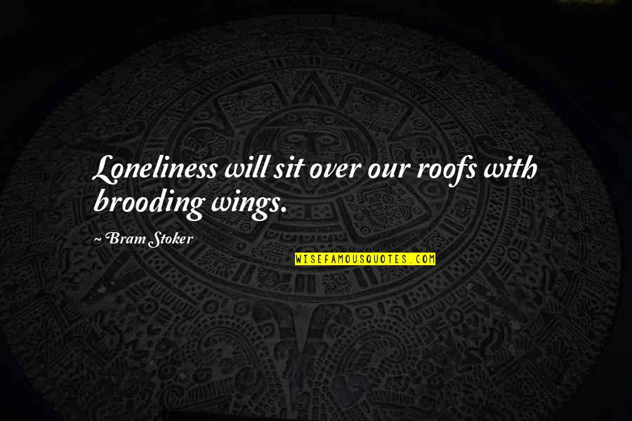 Stoker Quotes By Bram Stoker: Loneliness will sit over our roofs with brooding