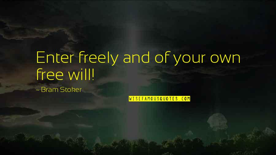 Stoker Quotes By Bram Stoker: Enter freely and of your own free will!
