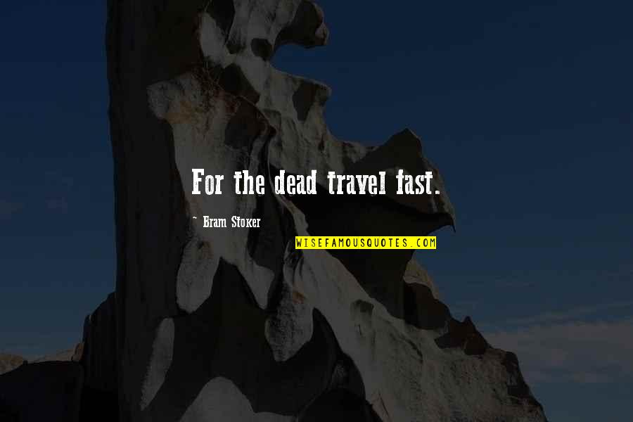 Stoker Quotes By Bram Stoker: For the dead travel fast.