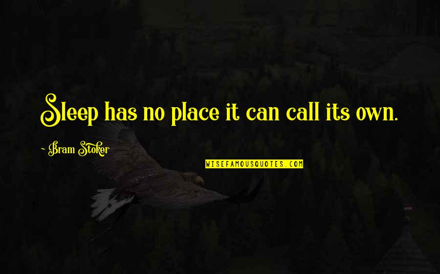 Stoker Quotes By Bram Stoker: Sleep has no place it can call its
