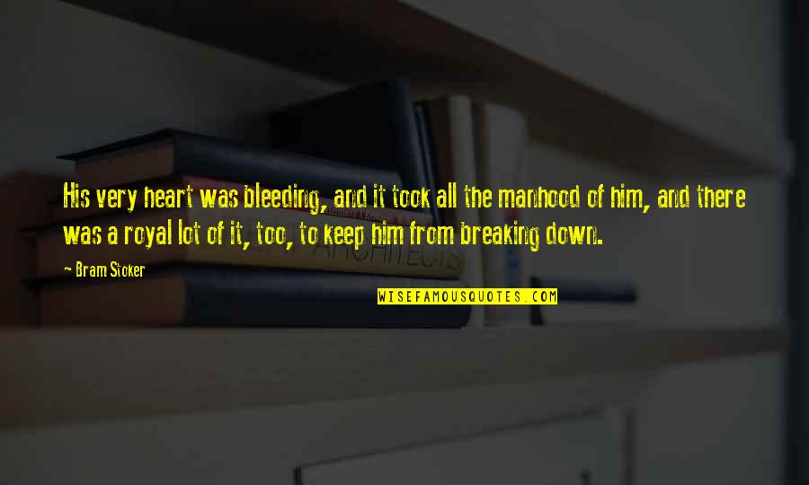 Stoker Quotes By Bram Stoker: His very heart was bleeding, and it took