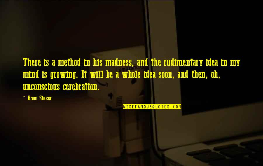 Stoker Quotes By Bram Stoker: There is a method in his madness, and