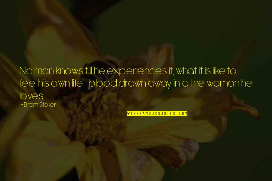 Stoker Quotes By Bram Stoker: No man knows till he experiences it, what