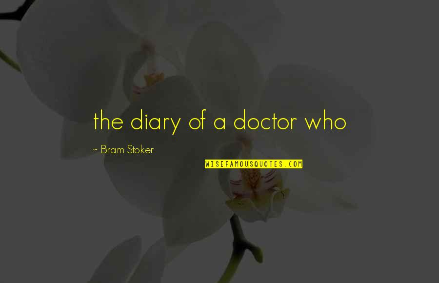 Stoker Quotes By Bram Stoker: the diary of a doctor who