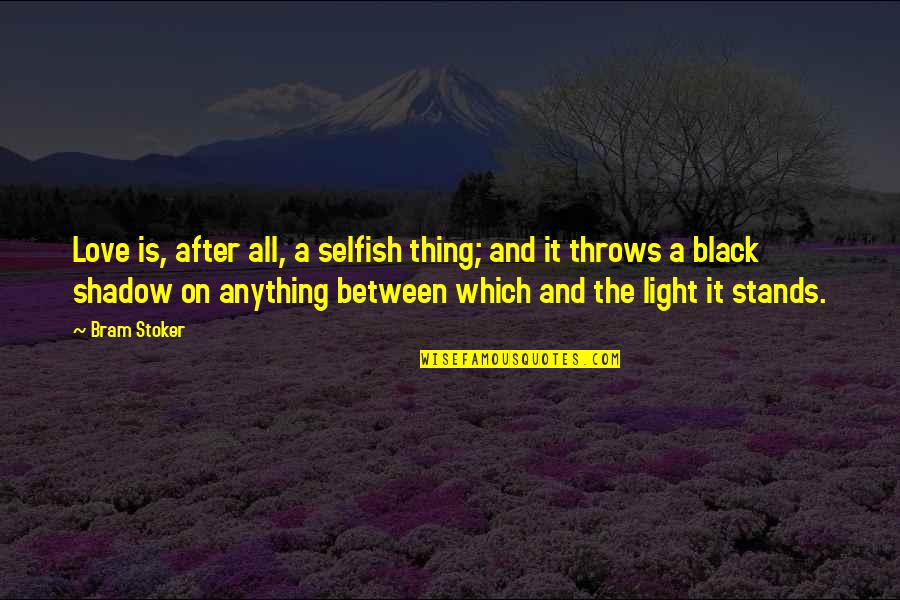 Stoker Quotes By Bram Stoker: Love is, after all, a selfish thing; and