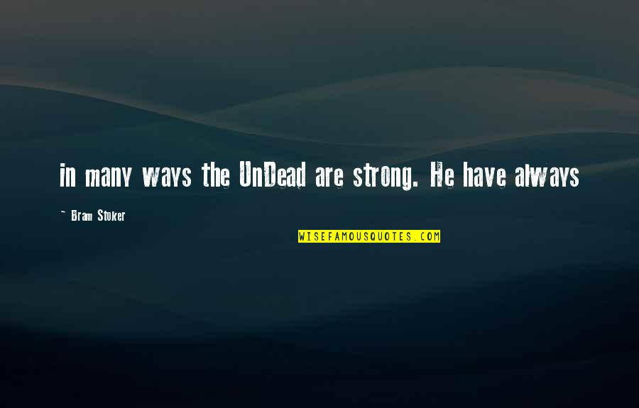 Stoker Quotes By Bram Stoker: in many ways the UnDead are strong. He