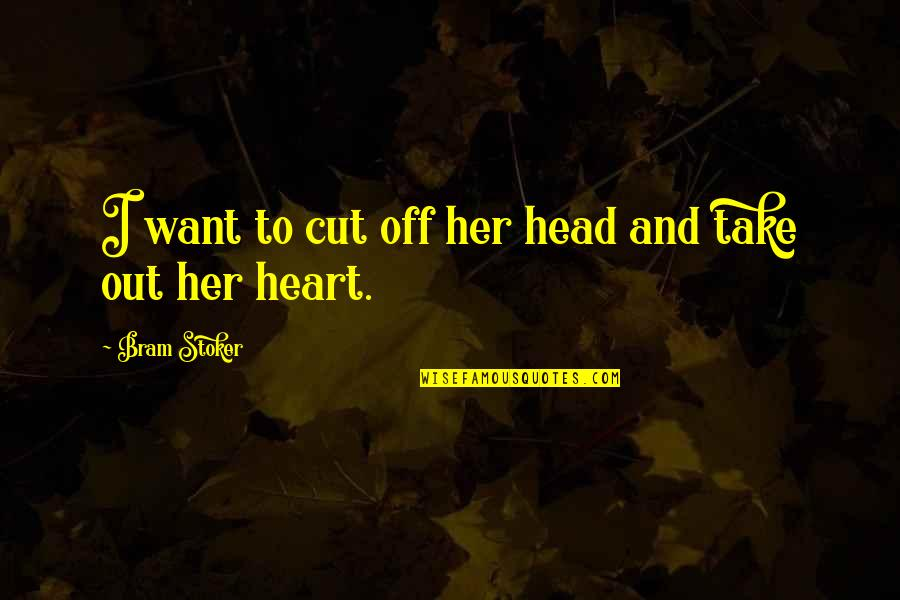 Stoker Quotes By Bram Stoker: I want to cut off her head and