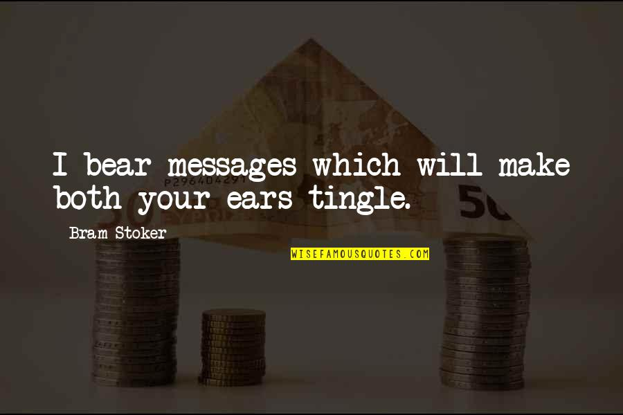 Stoker Quotes By Bram Stoker: I bear messages which will make both your