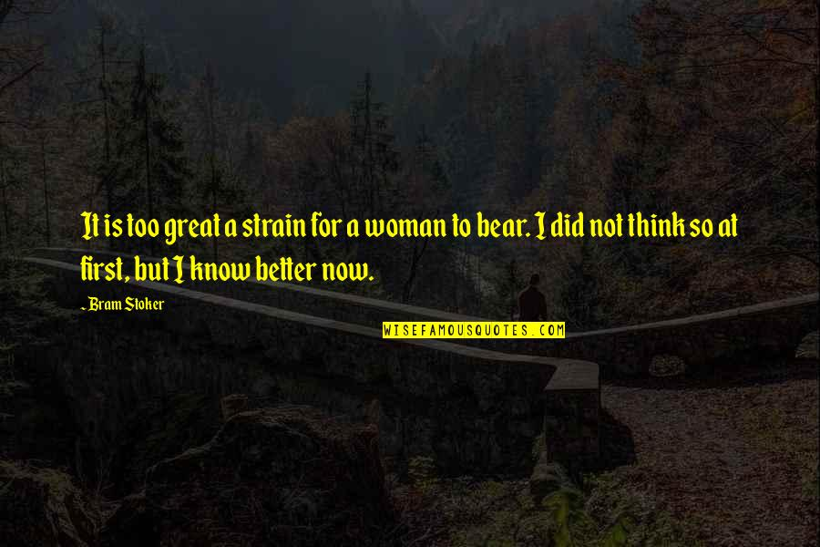 Stoker Quotes By Bram Stoker: It is too great a strain for a