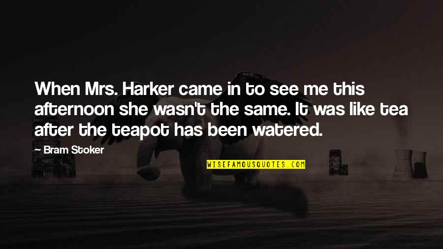 Stoker Quotes By Bram Stoker: When Mrs. Harker came in to see me
