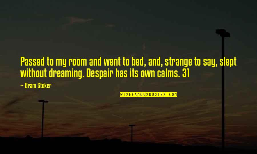 Stoker Quotes By Bram Stoker: Passed to my room and went to bed,