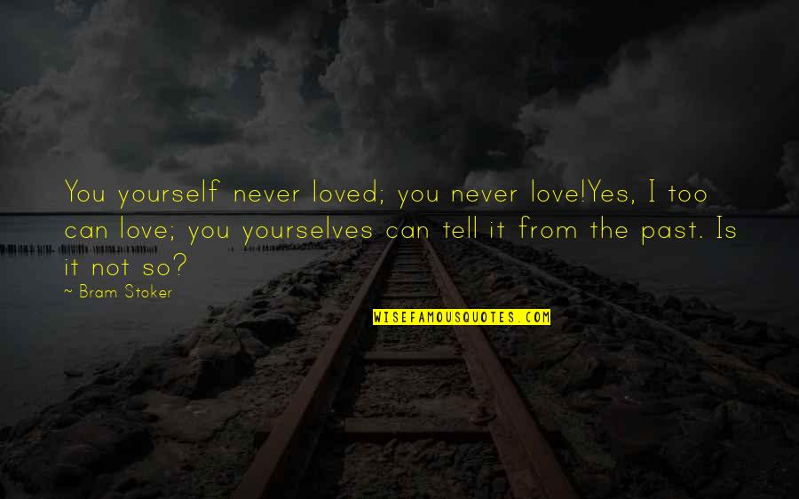 Stoker Quotes By Bram Stoker: You yourself never loved; you never love!Yes, I
