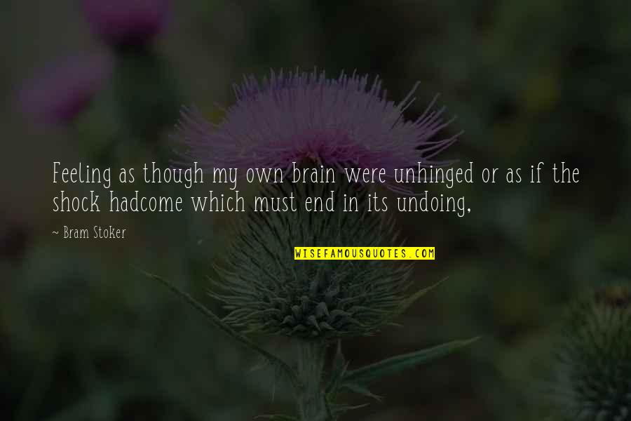 Stoker Quotes By Bram Stoker: Feeling as though my own brain were unhinged