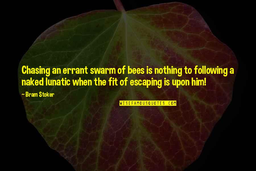 Stoker Quotes By Bram Stoker: Chasing an errant swarm of bees is nothing