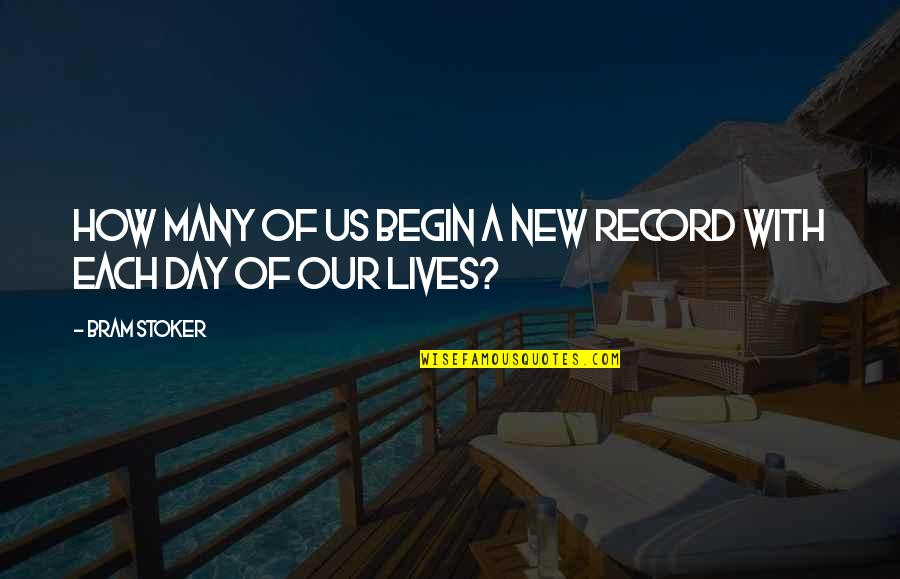 Stoker Quotes By Bram Stoker: How many of us begin a new record