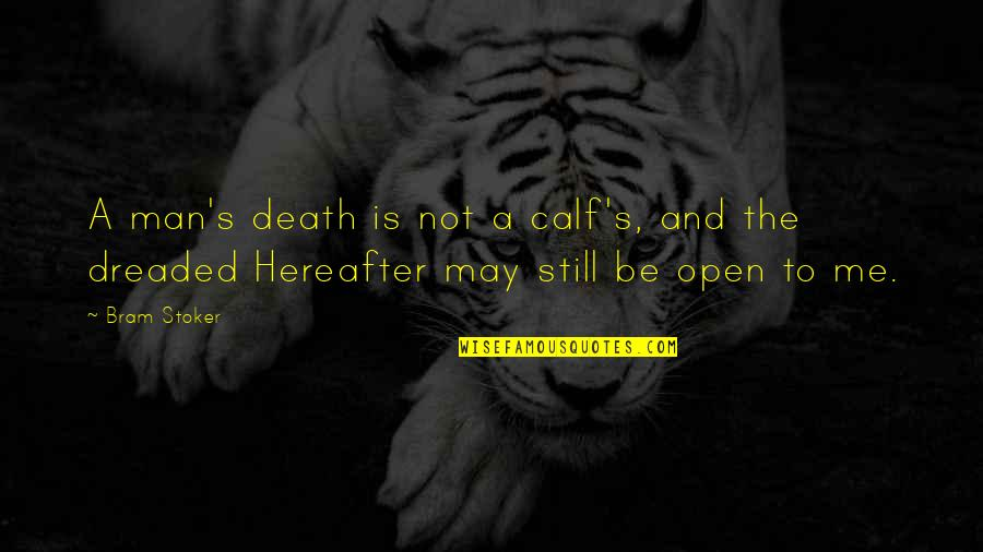 Stoker Quotes By Bram Stoker: A man's death is not a calf's, and