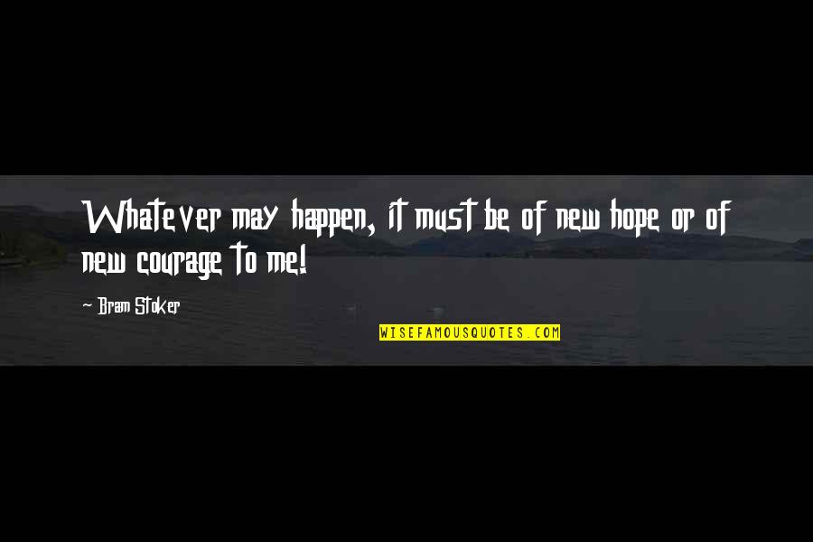 Stoker Quotes By Bram Stoker: Whatever may happen, it must be of new