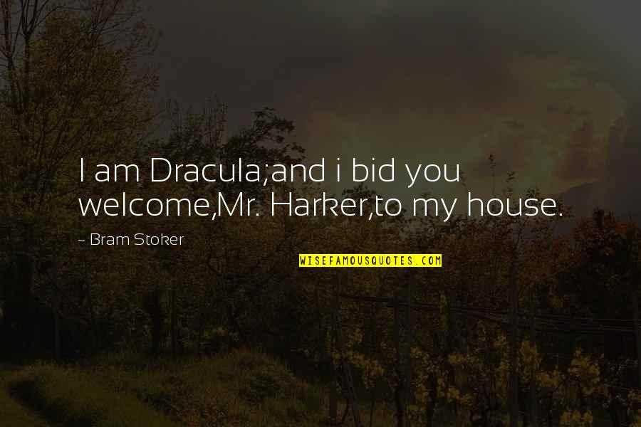 Stoker Quotes By Bram Stoker: I am Dracula;and i bid you welcome,Mr. Harker,to