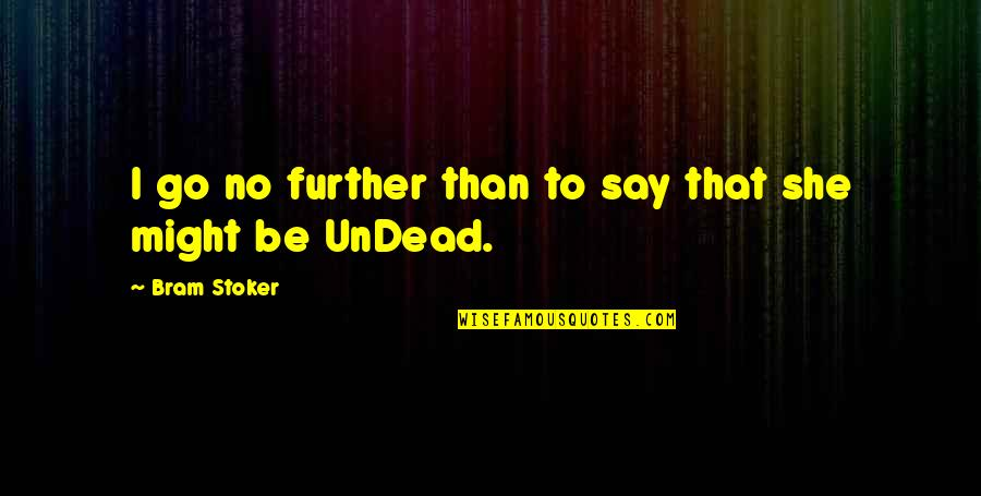 Stoker Quotes By Bram Stoker: I go no further than to say that