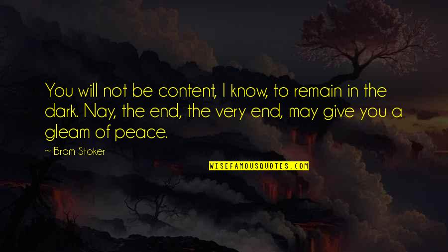 Stoker Quotes By Bram Stoker: You will not be content, I know, to