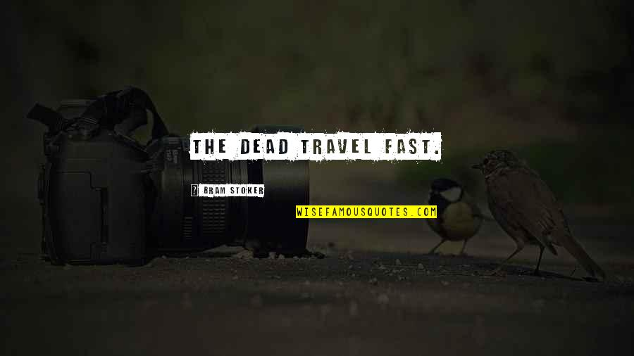 Stoker Quotes By Bram Stoker: The Dead travel fast.