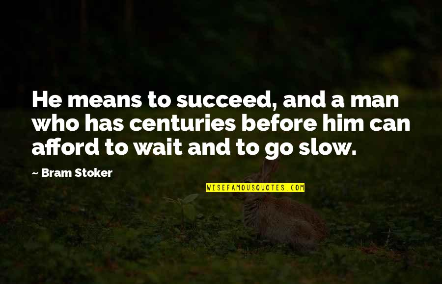 Stoker Quotes By Bram Stoker: He means to succeed, and a man who