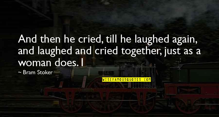 Stoker Quotes By Bram Stoker: And then he cried, till he laughed again,