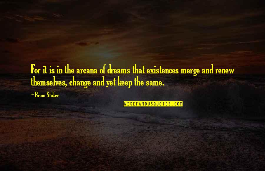 Stoker Quotes By Bram Stoker: For it is in the arcana of dreams