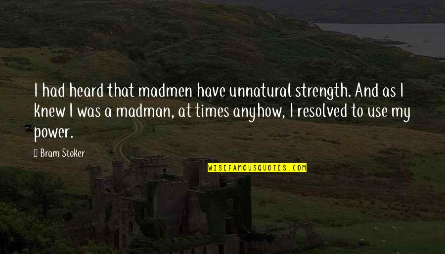 Stoker Quotes By Bram Stoker: I had heard that madmen have unnatural strength.