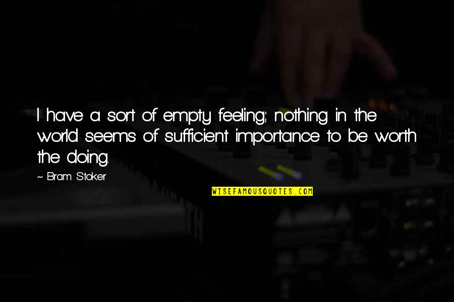Stoker Quotes By Bram Stoker: I have a sort of empty feeling; nothing