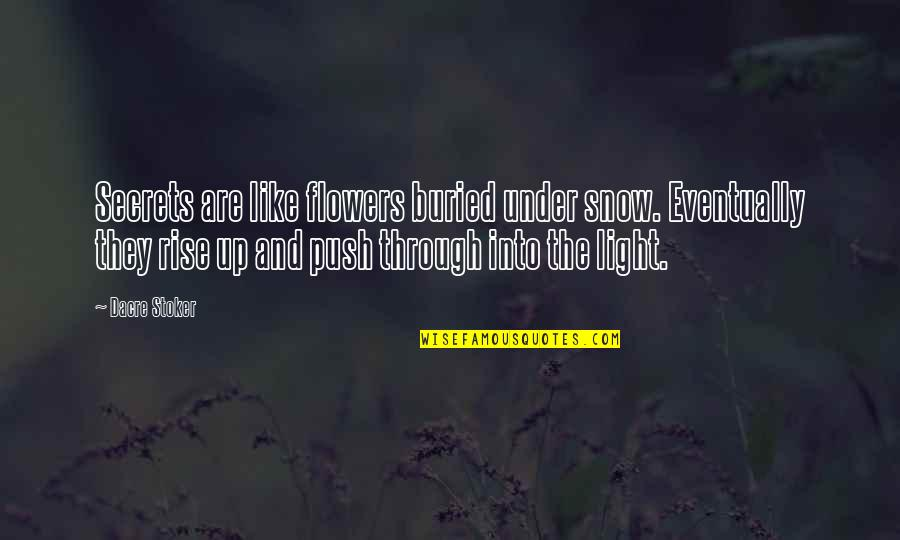Stoker Quotes By Dacre Stoker: Secrets are like flowers buried under snow. Eventually