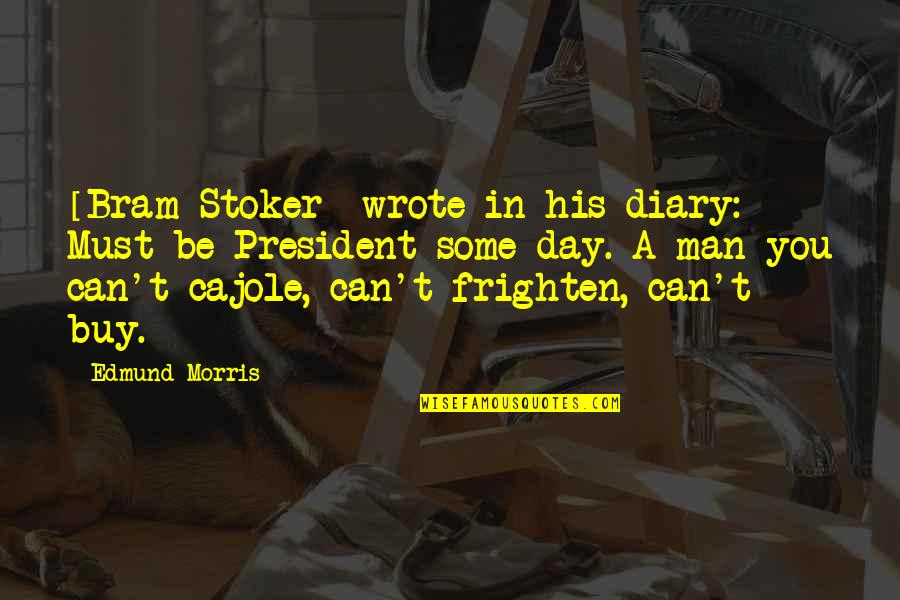 Stoker Quotes By Edmund Morris: [Bram Stoker] wrote in his diary: Must be