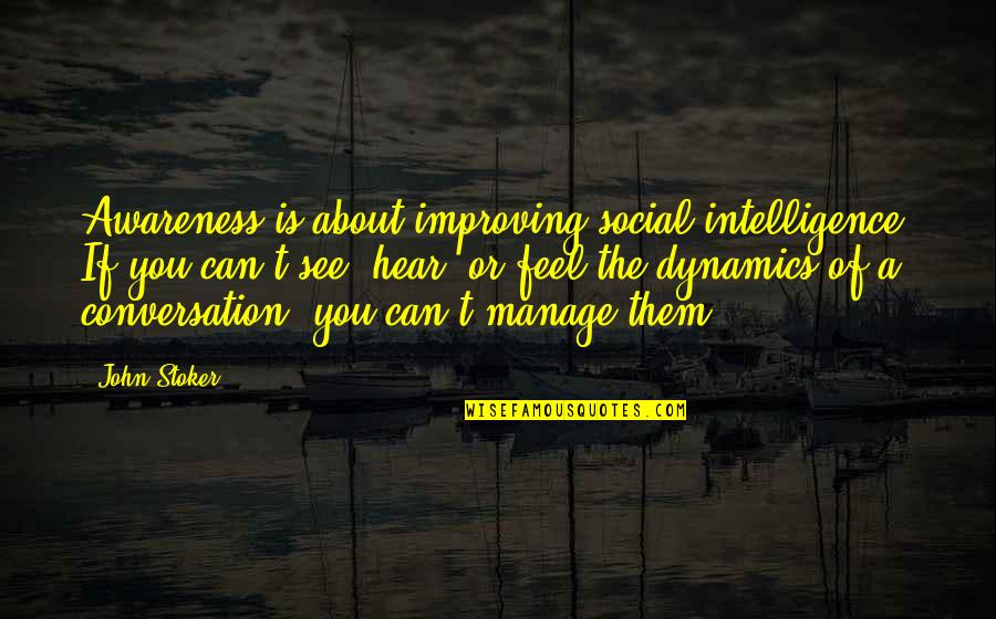Stoker Quotes By John Stoker: Awareness is about improving social intelligence. If you