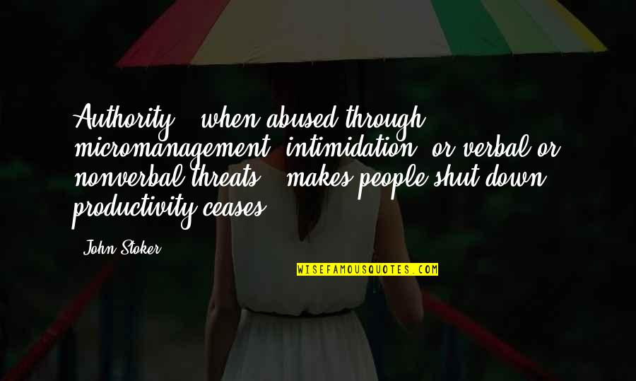 Stoker Quotes By John Stoker: Authority - when abused through micromanagement, intimidation, or