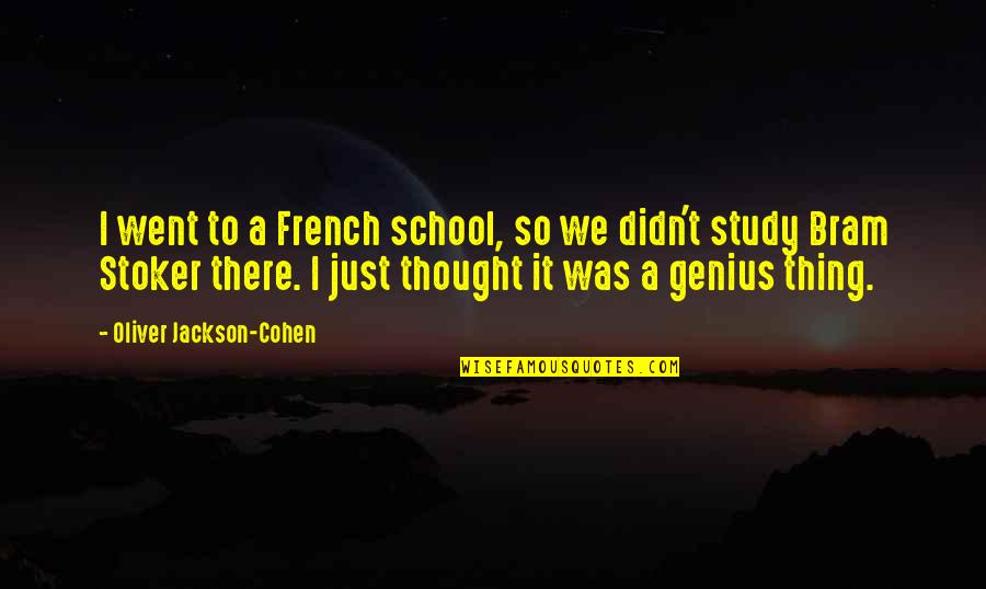 Stoker Quotes By Oliver Jackson-Cohen: I went to a French school, so we