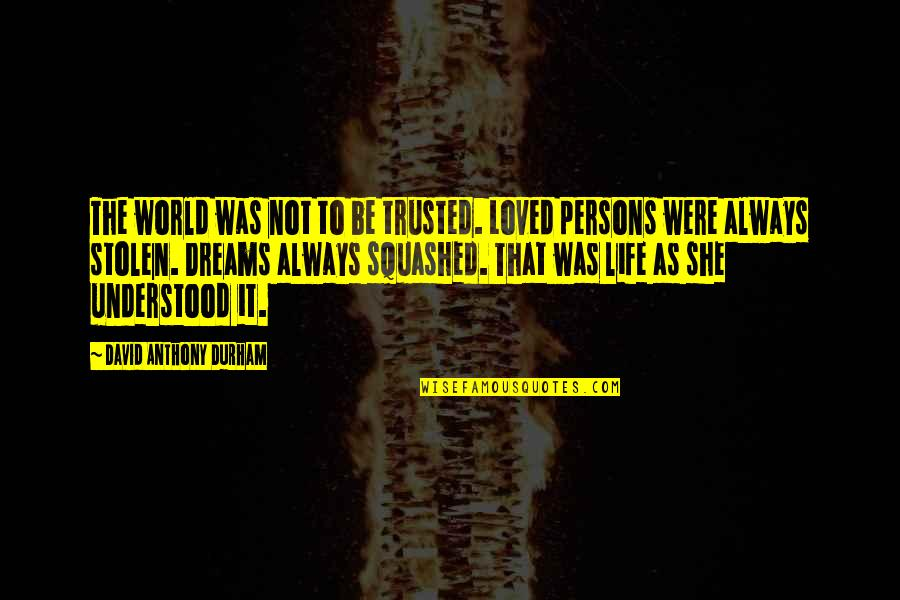 Stolen Dreams Quotes By David Anthony Durham: The world was not to be trusted. Loved