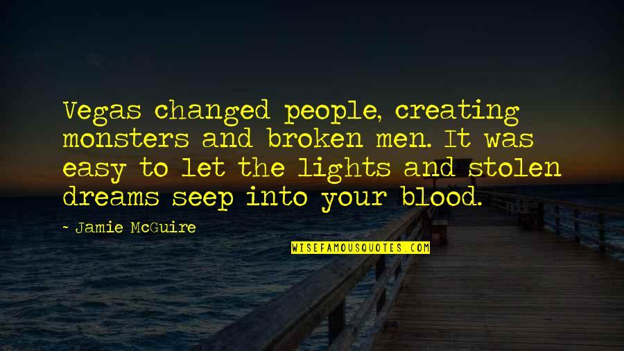 Stolen Dreams Quotes By Jamie McGuire: Vegas changed people, creating monsters and broken men.