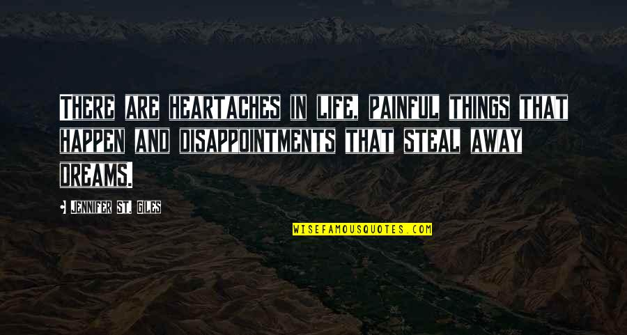 Stolen Dreams Quotes By Jennifer St. Giles: There are heartaches in life, painful things that