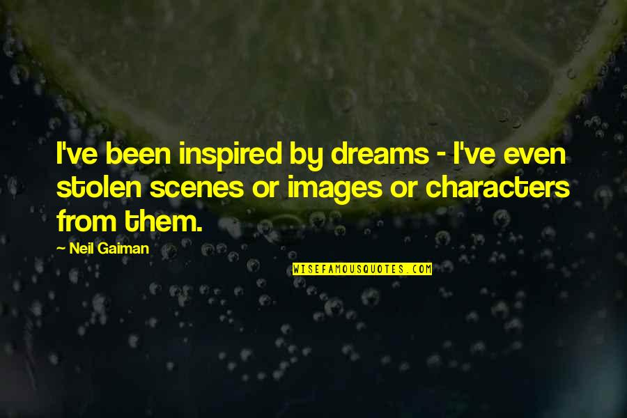 Stolen Dreams Quotes By Neil Gaiman: I've been inspired by dreams - I've even