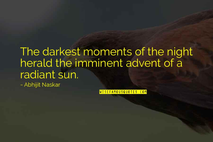 Stompers Quotes By Abhijit Naskar: The darkest moments of the night herald the